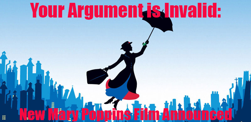 Your Argument is Invalid: New Mary Poppins Film Announced