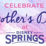 Disney Springs Mother's Day Discounts
