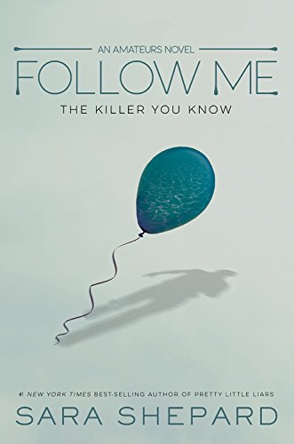 "Book Review: ""Follow Me - An Amateurs Novel"" by Sara Shepard (from Freeform Press)"