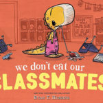 "Children's Book Review: ""We Don't Eat Our Classmates!"" by Ryan T. Higgins"