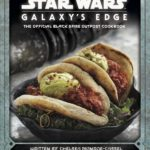 "Cover Art, Some Recipes Revealed from ""Star Wars: Galaxy's Edge: The Official Black Spire Outpost Cookbook"""