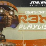 Star Wars: Galaxy's Edge Oga's Cantina: R-3X's Playlist #1 Available on Streaming Services and for Digital Download
