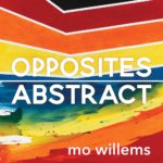 """Book Review: """"Opposites Abstract"""" by Mo Willems"""